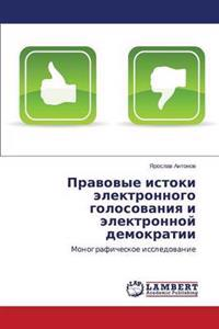 Pravovye Istoki Elektronnogo Golosovaniya I Elektronnoy Demokratii