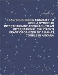 Teaching Gender Equality to Kids: A Symbolic Interactionist Approach to an International Children's Feast Organized by A Baha'i Couple in Ankara