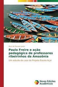 Paulo Freire E Acao Pedagogica de Professores Ribeirinhos Da Amazonia