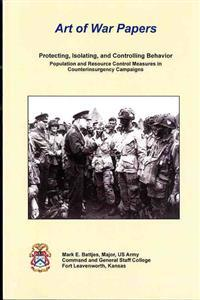 Protecting, Isolating, and Controlling Behavior: Population and Resource Control Measures in Counterinsurgency Operations: Population and Resource Con
