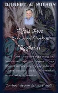 Life Is Love Innovation Freedom Epiphanies: Life Is Love's Omniscient Vigor Energizing Innovative Inspirations Expanding My Financial Freedom Eulogizi
