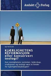Kjaerlighetens Reformasjon Eller Konservert Teologi? - Nerhovde Egil pdf epub