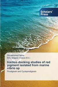 Insilico Docking Studies of Red Pigment Isolated from Marine Vibrio Sp