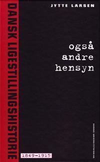 Ogsa Andre Hensyn 1: Dansk Ligestillingshistorie 1849-1915