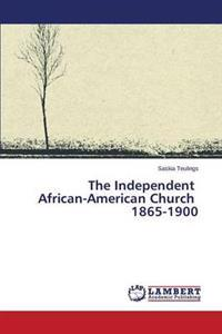 The Independent African-American Church 1865-1900