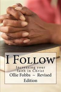 I Follow: Increasing Your Faith in Christ