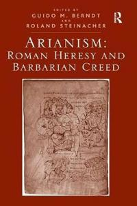 Arianism: Roman Heresy and Barbarian Creed