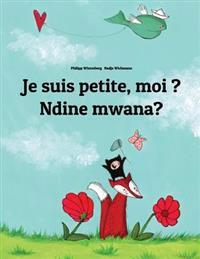 Je Suis Petite, Moi ? Ndine Mwana?: Un Livre D'Images Pour Les Enfants (Edition Bilingue Francais-Chichewa)