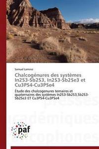 Chalcog�nures Des Syst�mes In2s3-Sb2s3, In2s3-Sb2se3 Et Cu3ps4-Cu3pse4