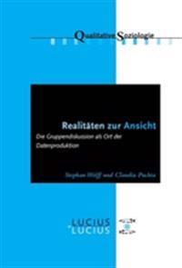 Realitäten Zur Ansicht Realitäten Zur Ansicht: Die Gruppendiskussion ALS Ort Der Datenproduktion