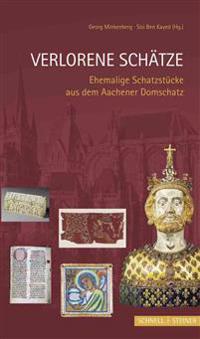 Verlorene Schatze: Ehemalige Schatzstucke Aus Dem Aachener Domschatz