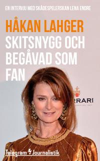 Skitsnygg och begåvad som fan : En intervju med skådespelerskan Lena Endre