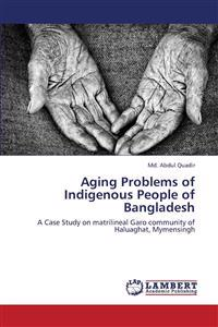 Aging Problems of Indigenous People of Bangladesh