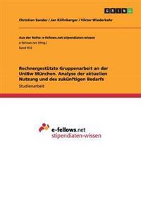 Rechnergestutzte Gruppenarbeit an Der Unibw Munchen. Analyse Der Aktuellen Nutzung Und Des Zukunftigen Bedarfs