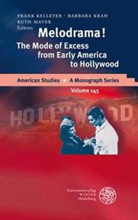 Melodrama!: The Mode of Excess from Early America to Hollywood