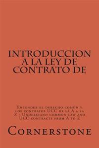 Introduccion a la Ley de Contrato de: Entender El Derecho Comun y Los Contratos Ucc de La A A La Z - Understand Common Law and Ucc Contracts from A to