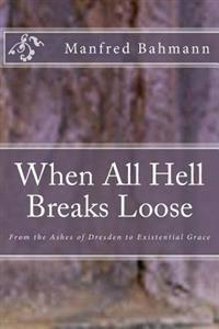 When All Hell Breaks Loose: From the Ashes of Dresden to Existential Grace