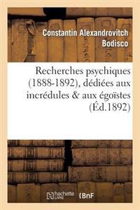 Recherches Psychiques (1888-1892) Dediees Aux Incredules & Aux Egoistes: Traits de Lumiere