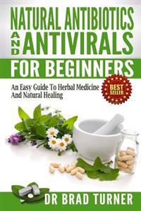Natural Antibiotics and Antivirals for Beginners: An Easy Guide to Herbal Medicine and Natural Healing