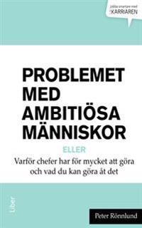 Problemet med ambitiösa människor eller Varför chefer har för mycket att göra och vad du kan göra åt det