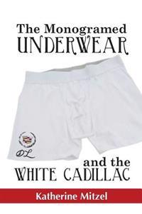 The Monogramed Underwear and the White Cadillac