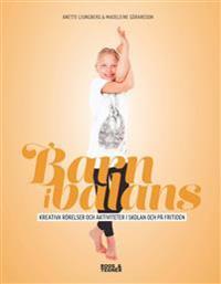 Barn i balans : kreativa rörelser och aktiviteter i skolan och på fritiden