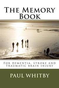 The Memory Book: For Dementia, Stroke and Traumatic Brain Injury