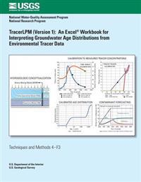 Tracerlpm (Version 1): An Excel Workbook for Interpreting Groundwater Age Distributions from Environmental Tracer Data