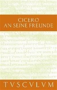 An Seine Freunde / Epistulae Ad Familiares: Lateinisch - Deutsch