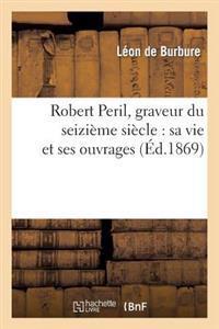 Robert Peril, Graveur Du Seizi�me Si�cle