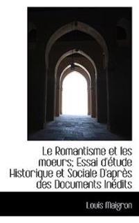 Le Romantisme Et Les Moeurs; Essai D'Etude Historique Et Sociale D'Apres Des Documents Inedits