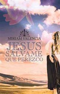 Jesus Salvame Que Perezco