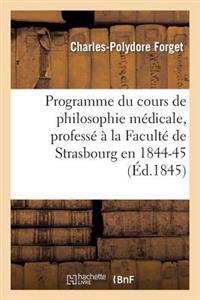 Programme Du Cours de Philosophie Medicale, Professe a la Faculte de Strasbourg En 1844-45