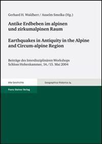 Antike Erdbeben Im Alpinen Und Zirkumalpinen Raum/Earthquakes In Antiquity In The Alpine And Circum-Alpine Region: Befunde Und Probleme In Archaologis