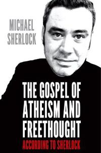 The Gospel of Atheism and Freethought