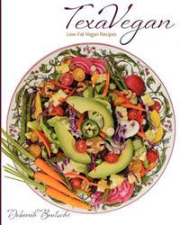 Texavegan: Low-Fat Vegan Recipes