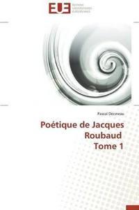 Po�tique de Jacques Roubaud Tome 1