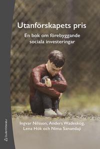 Utanförskapets pris : en bok om förebyggande sociala investeringar