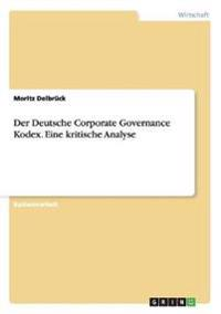 Der Deutsche Corporate Governance Kodex. Eine Kritische Analyse