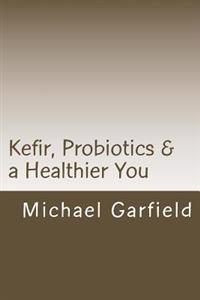 Kefir, Probiotics & a Healthier You: Home Made Kefir Adds Probiotics to Your Immune System