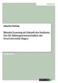 Blended Learning ALS Zukunft Des Studiums. Der Ba Bildungswissenschaften Der Fernuniversitat Hagen
