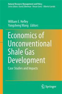 Economics of Unconventional Shale Gas Development: Case Studies and Impacts