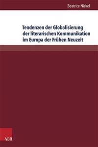 Tendenzen Der Globalisierung Der Literarischen Kommunikation Im Europa Der Fruhen Neuzeit: Diskurstypen, Gattungen Und Motive