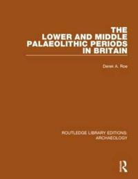 The Lower and Middle Palaeolithic Periods in Britain