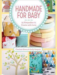 Handmade for Baby: 25 Keepsakes to Create with Love