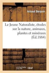 Le Jeune Naturaliste, Etudes Sur La Nature, Animaux, Plantes Et Mineraux (Ed.1884)