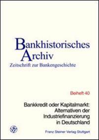 Bankkredit Oder Kapitalmarkt: Alternativen Der Industriefinanzierung in Deutschland: 24. Symposium Am 7. Juni 2001 Im Hause Der Ikb Deutsche Industr