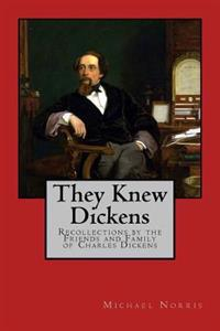 They Knew Dickens: Recollections by the Friends and Family of Charles Dickens