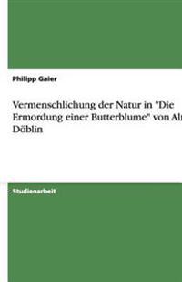 """Vermenschlichung Der Natur in """"Die Ermordung Einer Butterblume"""" Von Alfred Doblin"""
