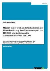 Medien in Der Ddr Und Mechanismen Der Eliterekrutierung. Das Zusammenspiel Von Fdj, sed Und Zeitungen Im Nomenklatursystem Der Ddr